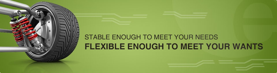 Stable enough to meet your needs, flexible enough to meet your wants
